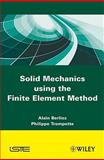 Solid Mechanics Using the Finite Element Method, Berlioz, Alain and Trompette, Philippe, 1848211910