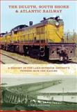 The Duluth, South Shore and Atlantic Railway : A History of the Lake Superior District's Pioneer Iron Ore Hauler, Gaertner, John and Gaertner, John T., 0253351928