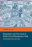 Humanism and Education in Medieval and Renaissance Italy : Tradition and Innovation in Latin Schools from the Twelfth to the Fifteenth Century, Black, Robert, 0521401925