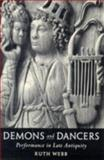 Demons and Dancers : Performance in Late Antiquity, Webb, Ruth, 067403192X