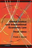 Global Justice and International Economic Law : Three Takes, Garcia, Frank J., 1107031923