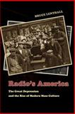Radio's America : The Great Depression and the Rise of Modern Mass Culture, Lenthall, Bruce, 0226471926