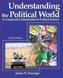 Understanding the Political World : A Comparative Introduction to Political Science, Danziger, James N., 0321101928