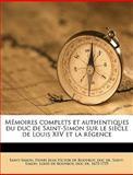 Mémoires Complets et Authentiques du Duc de Saint-Simon Sur le Siècle de Louis Xiv et la Régence, Henri Jean Victor De Rouvro Saint-Simon, 1149461926