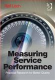 Measuring Service Performance : Practical Research for Better Quality, Lisch, Ralf, 1472411927