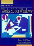 Microsoft Works 3.0 for Windows, Wilson, Janet R. and Shepard, Patricia A., 013057192X