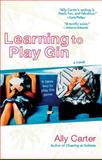 Learning to Play Gin, Ally Carter, 0425211924