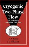 Cryogenic Two-Phase Flow : Applications to Large Scale Systems, Filina, N. N. and Weisend, J. G., II, 0521481929