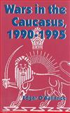 Wars in the Caucasus, 1990-1995, O'Ballance, Edgar, 0814761925