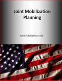 Joint Mobilization Planning: Joint Publication 4-05, U. S. Joint U.S. Joint Force Command, 1500661929