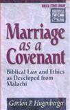 Marriage as a Covenant : Biblical Law and Ethics as Developed from Malachi, Hugenberger, Gordon P., 0801021928