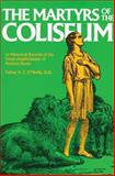 The Martyrs of the Coliseum with Historical Records of the Great Amphitheater of Ancient Rome, A. J. O'Reilly, 0895551926