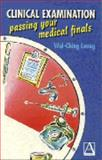 Clinical Examination : Passing Your Finals, Leung, Wai-Ching, 0340661925