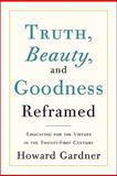 Truth, Beauty, and Goodness Reframed, Howard Gardner, 0465021921