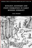 Ecology, Economy and State Formation in Early Modern Germany, Warde, Paul, 052183192X