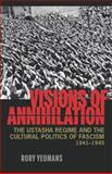 Visions of Annihilation : The Ustasha Regime and the Cultural Politics of Fascism, 1941-1945, Yeomans, Rory, 082296192X