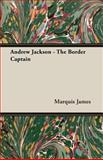 Andrew Jackson - the Border Captain, Marquis James, 1406751928