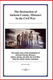 The Destruction of Jackson County, Missouri, in the Civil War, Paul DeBry, 1500321923