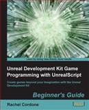 Unreal Development Kit Game Programming with Unrealscript, Rachel Cordone, 1849691924