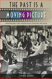The Past Is a Moving Picture : Preserving the Twentieth Century on Film, Jones, Janna, 0813041929