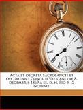 Acta et Decreta Sacrosancti et Oecumenici Concilii Vaticani Die 8 Decembris 1869 a Ss D N Pio P IX Inchoati, Vatican Council, 1149271922