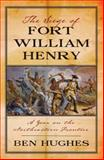 The Siege of Fort William Henry, Ben Hughes, 1594161925