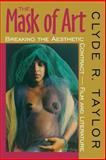 The Mask of Art : Breaking the Aesthetic Contract - Film and Literature, Taylor, Clyde R., 0253211921