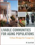 Livable Communities for Aging Populations : Urban Design for Longevity, Ball, M. Scott, 0470641924