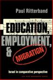 Education, Employment and Migration : Israel in Comparative Perspective, Ritterband, Paul, 0521291925