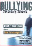 Bullying in Secondary Schools : What It Looks Like and How to Manage It, Cleary, Mark and Sullivan, Keith, 0761941924