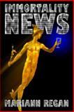 Immortality News, Mariann Regan, 0887391923