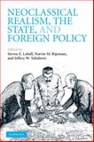 Neoclassical Realism, the State, and Foreign Policy, Lobell, Steven E., 0521731925