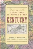 A Concise History of Kentucky, Klotter, James C. and Klotter, Freda C., 0813191920