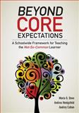 Beyond Core Expectations : A Schoolwide Framework for Serving the Not-So-Common Learner, Dove, Maria G. and Honigsfeld, Andrea M., 148333192X