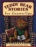 Teddy Bear Stories for Grown-Ups, Catherine Taylor, 1555911927