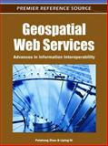 Geospatial Web Services : Advances in Information Interoperability, Peisheng Zhao, 1609601920