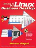 Moving to the Linux Business Desktop, Gagné, Marcel, 0131421921