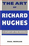 The Art of Richard Hughes : A Study of the Novels, Morgan, Paul, 070831192X