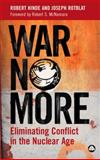 War No More : Eliminating Conflict in the Nuclear Age, Hinde, Robert A. and Rotblat, Joseph, 0745321925