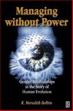 Managing Without Power : Gender Relationships in the Story of Human Evolution, Belbin, R. Meredith, 075065192X