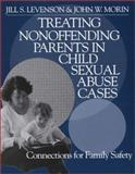 Treating Nonoffending Parents in Child Sexual Abuse Cases : Connections for Family Safety, Levenson, Jill S. and Morin, John W., 0761921923