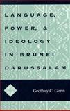 Language, Power, and Ideology in Brunei Darussalam, Gunn, Geoffrey C., 0896801926