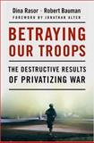 Betraying Our Troops, Dina Rasor and Robert Bauman, 1403981922