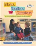 Infants, Toddlers, and Caregivers : A Curriculum of Respectful, Responsive Care and Education, Gonzalez-Mena, Janet and Eyer, Dianne Widmeyer, 0072841931