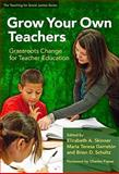 Grow Your Own Teachers : Grassroots Change for Teacher Education, Elizabeth A. Skinner, Maria Teresa Garreton, Brian D. Schultz, 0807751936