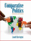 Comparative Politics : Structures and Choices, Barrington, Lowell, 1111341931
