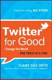 Twitter for Good, Claire Diaz-Ortiz, 1118061934