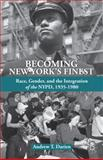 Becoming New York's Finest : Race, Gender, and the Integration of the NYPD, 1935-1980, Darien, Andrew T., 1137321938
