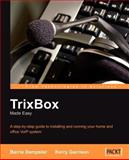 Trixbox Made Easy : A step-by-step guide to installing and running your home and office VoIP System, Garrison, Kerry and Garrison, Kerry, 1904811930