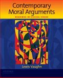Contemporary Moral Arguments : Readings in Ethical Issues, Vaughn, Lewis, 0195381939